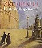 Zeffirelli. L'arte dello spettacolo. Ediz. illustrata