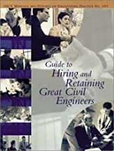 Guide to Hiring and Retaining Great Civil Engineers (ASCE Manuals and Reports on Engineering Practice, 103) (ASCE MANUAL AND REPORTS ON ENGINEERING PRACTICE)