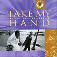 Music for Your Wedding: Take My Hand