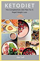 KETO DIET ( 6 series ): The Complete Keto Diet Plan For A Rapid Weight Loss