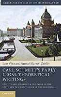 Carl Schmitt's Early Legal-Theoretical Writings: Statute and Judgment and the Value of the State and the Significance of the Individual (Cambridge Studies in Constitutional Law)