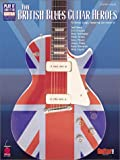 The British Blues Guitar Heroes: Guitar, Vocal