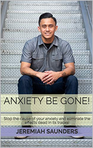 Anxiety Be Gone!: Stop the cause of your anxiety and eliminate the effects dead in its tracks! (English Edition)