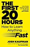 The first 20 hours - how to learn anything fast Josh Kaufman