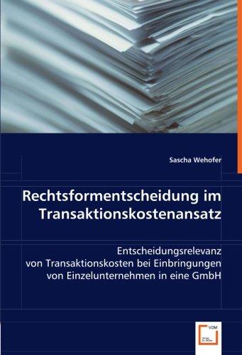 Rechtsformentscheidung im Transaktionskostenansatz: Entscheidungsrelevanz von Transaktionskosten bei Einbringungen von Einzelunternehmen in eine GmbH
