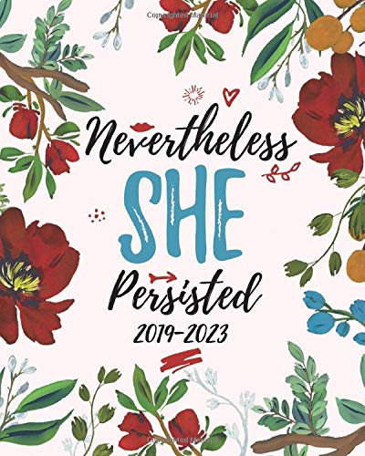 2019-2023 Nevertheless She Persisted: Five Year Planner and Monthly Schedule Organizer for Girls on the Go (5 Year Monthly Planner and Calendar)