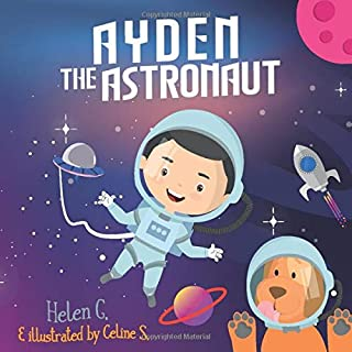 Ayden The Astronaut: A Rhyming Story About Loving Earth And Its Animals (Past, Present and Future Series)