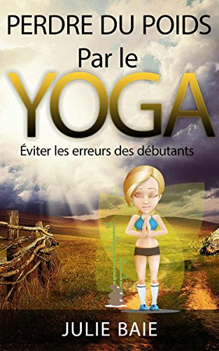 Perdre Du Poids Par Le Yoga Comment Mincir Sans Se Priver French Edition Ebook Baie Julie Kindle Store