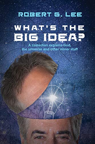 What's the Big Idea?: A Comedian Explains God, the Universe and Other Minor Stuff