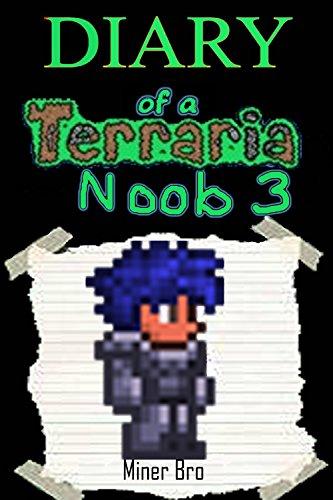 Terraria: Diary of a Terraria Noob 3 (Terraria Diaries, Terraria Books, Terraria Books for Children, Terraria Books for Kids, Terraria Stories, Terraria Noob) (English Edition)