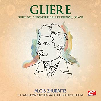 Glière: Suite No. 2 from the ballet Khrizis, Op. 65b (Digitally Remastered)