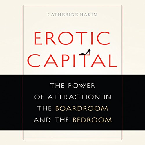 Erotic Capital     The Power of Attraction in the Boardroom and the Bedroom              By:                                                                                                                                 Catherine Hakim                               Narrated by:                                                                                                                                 Lisa Cordileone                      Length: 8 hrs and 47 mins     4 ratings     Overall 3.5