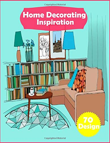 Home Decorating Inspiration: interior home decor, Architecture ,Inspirational Designs Coloring Book For teens,adults,grown-ups (Interior Design Ideas, Band 2)