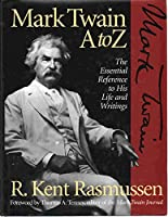 Mark Twain A to Z: The Essential Reference to His Life and Writings