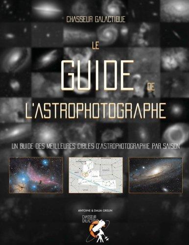 Le Guide de l'Astrophotographe: Un guide...