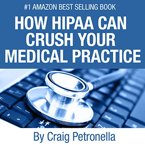 How HIPAA Can Crush Your Medical Practice audiobook cover art