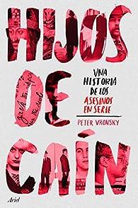 Hijos de Caín: Una historia de los asesinos en serie par Peter Vronsky