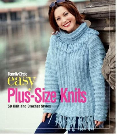 Family Circle Easy-Plus Size Knits: 50 Knit and Crochet Styles