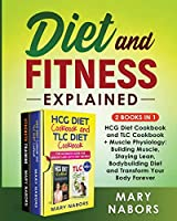 Diet and Fitness Explained (2 Books in 1): HCG Diet Cookbook and TLC Cookbook + Muscle Physiology: Building Muscle, Staying Lean, Bodybuilding Diet and Transform Your Body Forever