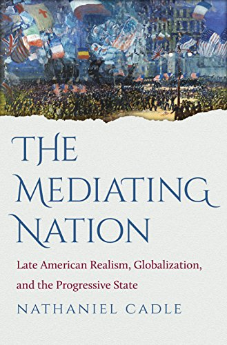 The Mediating Nation: Late American Realism, Globalization, and the Progressive State (English Edition)