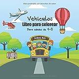 Vehículos Libro para colorear Para edades de 4-8: Divertido libro para colorear para que los niños coloreen y aprendan sobre autobuses escolares, ... tractores, excavadoras (Spanish Edition)