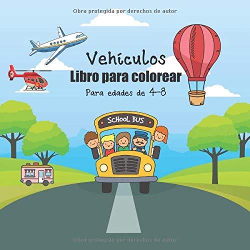 Vehículos Libro para colorear Para edades de 4-8: Divertido libro para colorear para que los niños coloreen y aprendan sobre autobuses escolares, ... camiones, tractores, excavadoras