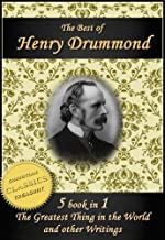 The Best of Henry Drummond: The Greatest Thing in the World, Eternal Life, Beautiful Thoughts, Natural Law in the Spiritual World and More!