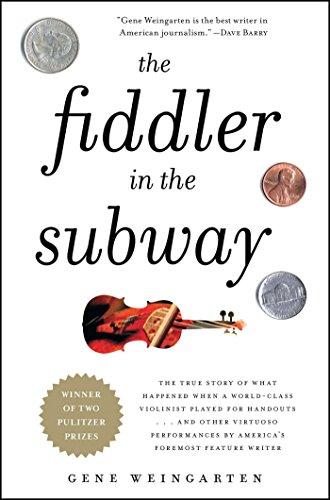 The Fiddler in the Subway: The Story of the World-Class Violinist Who Played for Handouts. . . And Other Virtuoso Perfor