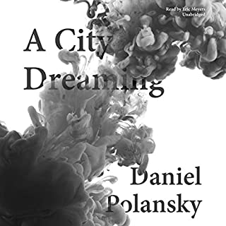 A City Dreaming                   By:                                                                                                                                 Daniel Polansky                               Narrated by:                                                                                                                                 Eric Meyers                      Length: 11 hrs and 50 mins     29 ratings     Overall 3.9
