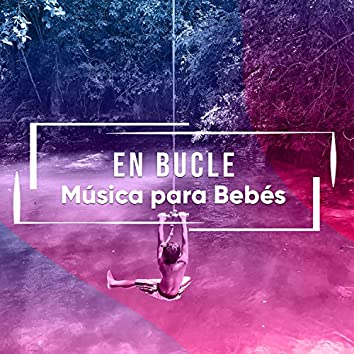 # En bucle Música para Bebés