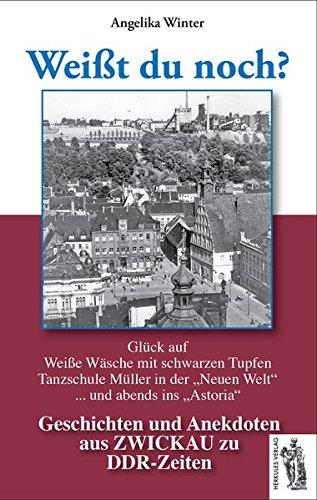 Zwickau - Weißt du noch?: Geschichten und Anekdoten aus Zwickau zu DDR-Zeiten