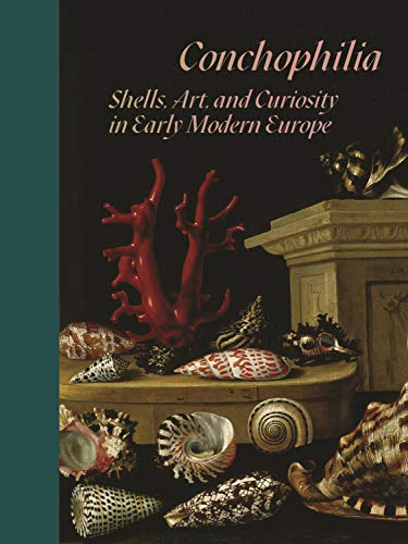 Conchophilia: Shells, Art, and Curiosity in Early Modern Europe (English Edition)
