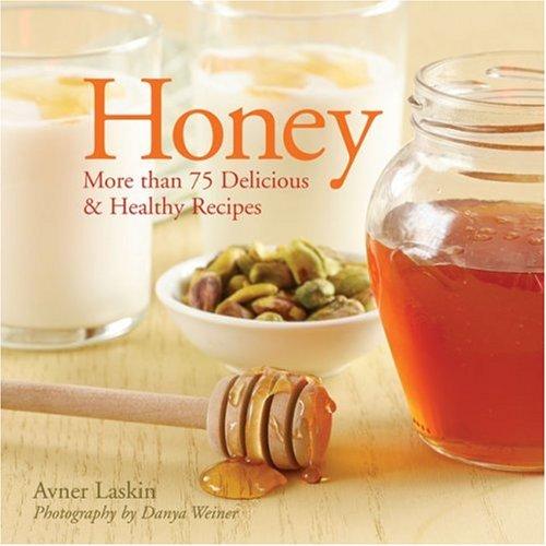 Honey: More Than 75 Delicious & Healthy Recipes: More Than 75 Delicious and Healthy Recipes
