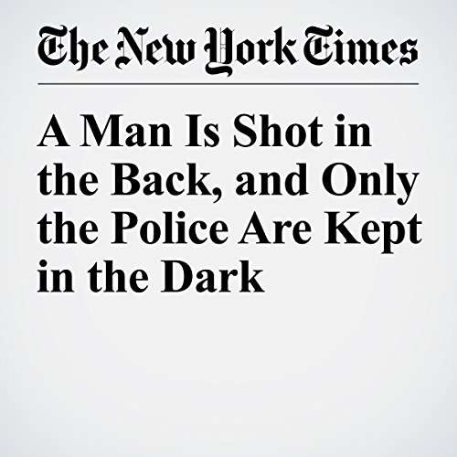 A Man Is Shot in the Back, and Only the Police Are Kept in the Dark audiobook cover art