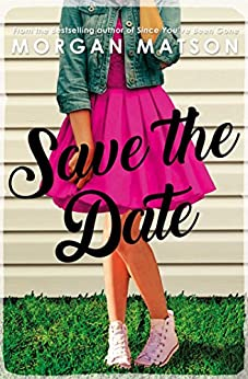 Save the Date by [Morgan Matson]