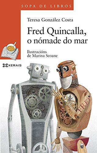 Fred Quincalla, o nómade do mar: Unha historia de Leopolda Diéguez (Infantil E Xuvenil - Sopa De Libros - De 8 Anos En Diante)
