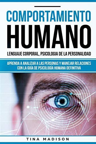 Comportamiento humano, Lenguaje corporal, Psicologia de la Personalidad: Aprenda a Analizar a las Personas y Manejar Relaciones con la Guía de Psicología Humana Definitiva (Libro en español/ Spanish)