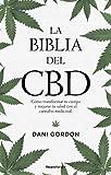 La biblia del CBD: Cómo transformar tu cuerpo y mejorar tu salud con el cannabis medicinal...