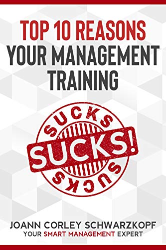 The Top 10 Reasons Why Your Management Training Sucks! by [JoAnn Corley Schwarzkopf]