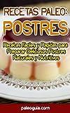 Recetas Paleo: Postres: Recetas Faciles y Rapidas para Preparar Deliciosos Postres Naturales y Nutritivos (Paleo Recetas nº 9)