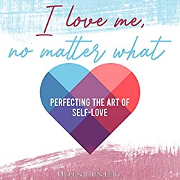 Must-Read… I Love Me, No Matter What: Perfecting the Art of Self-Love