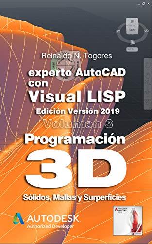 Programación 3D. Sólidos, Mallas y Superficies.: Edición para la Versión 2019 (Experto AutoCAD con Visual LISP nº 1)