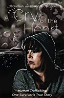 A Cry of The Heart: Human trafficking: One Survivor's True Story (English Edition)