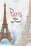 Paris I Love my Travel: 6 x 9 Lined Journal, 126 pages | Journal Travel | Memory Book | A Mindful Journal Travel | A Gift for Everyone | Paris |
