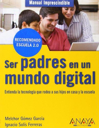 Ser padres en un mundo digital (Manuales Imprescindibles)