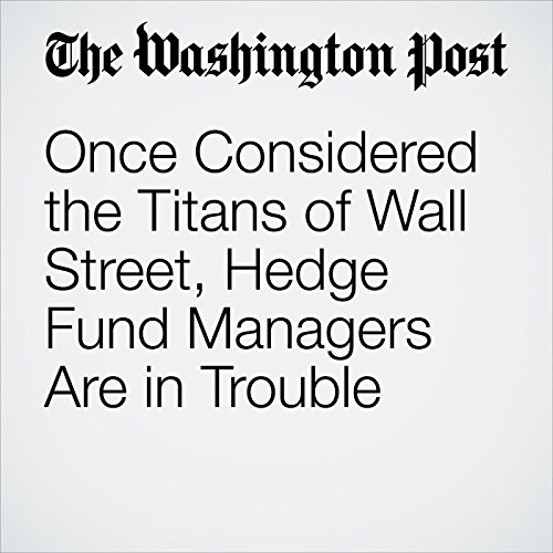 Once Considered the Titans of Wall Street, Hedge Fund Managers Are in Trouble copertina