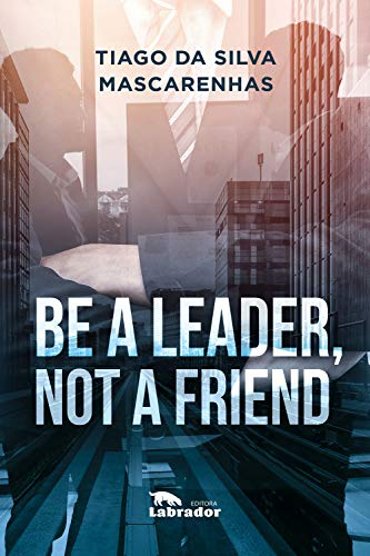 Be a leader, not a friend (English Edition)