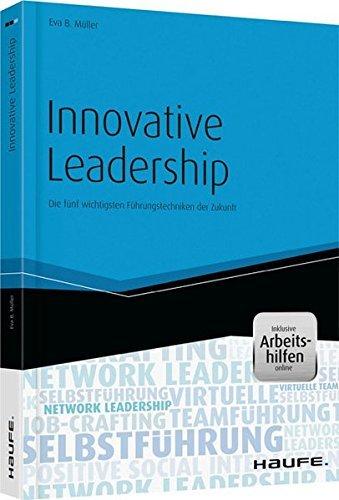 Innovative Leadership - inkl. Arbeitshilfen online: Die fünf wichtigsten Führungstechniken der Zukunft (Haufe Fachbuch) by Eva B. Müller (2013-09-26)