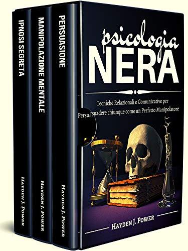 PSICOLOGIA NERA: 3 libri in 1 (Persuasione – Manipolazione– Ipnosi) Tecniche Relazionali e Comunicative per Persuadere chiunque come un Perfetto Manipolatore - Psicologia Oscura Conversazionale