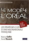 Le Modèle L'Oréal - Les stratégies-clés d'une multinationale française